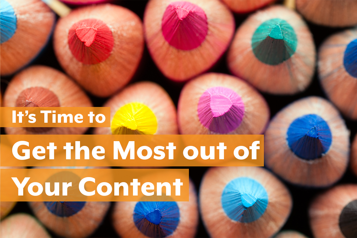 It's Time to get the Most Out of Your Content