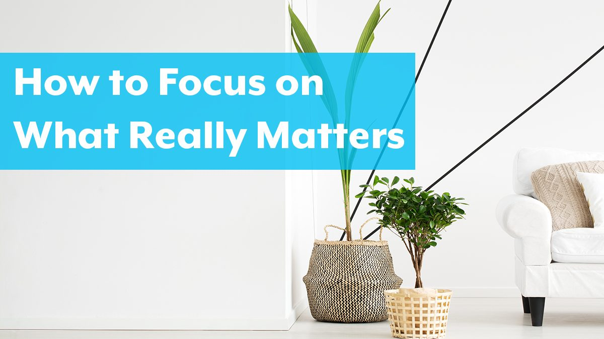How to Keep the Focus on What Really Matters